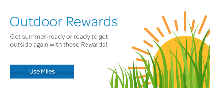 Outdoor Rewards. Get summer-ready or ready to get outside again with these Rewards!